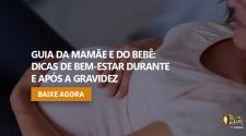 Aprenda dicas de bem-estar durante e após o parto!